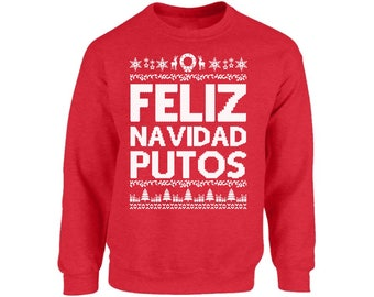 Feliz Navidad Putos Sweatshirt Ugly Christmas Sweater For Men and Women Funny Xmas Sweater Party Feliz Navidad Putos Unisex Xmas Sweater