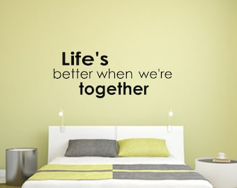 Life's better when we're together Home and Family Vinyl Wall Decal