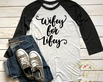 Wifey Shirt - Wifey Raglan - Wifey for LIfey - Anniversary Shirt - Bachelorette Gift - Wife Shirt - Marriage Shirt