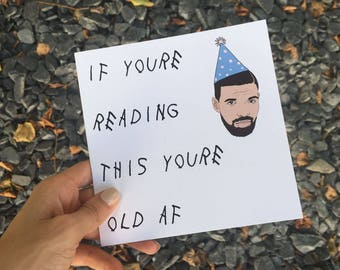 "Drake Birthday Card ""If You're Reading This You're Old AF"""