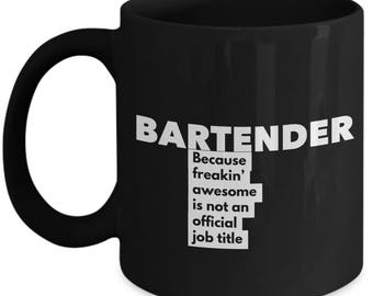 Bartender because freakin' awesome is not an official job title - Unique Gift Black Coffee Mug