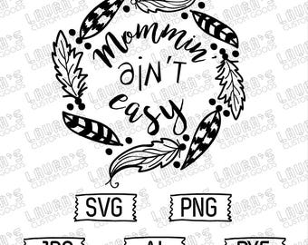 Mommin' Ain't Easy Svg - Mommin' Ain't Easy - Mommin' SVG - Mother's Day - Mom Svg -  Mommin' Cut Files - Mommin' is hard