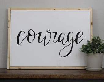 Courage Sign - hand lettered sign - fixer upper - hand painted sign - house decor - natural wood frame - Joanna Gaines - woo signs
