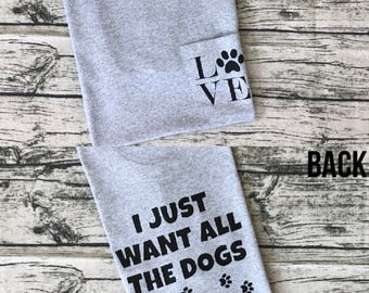 """I Just Want All the Dogs """"LOVE"""" Pocket Tee With a Puppy Paw!"""