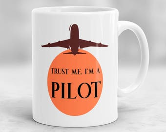 Pilot Mug, Gifts for Pilots, Pilot Gift, Airplane Mug, Aviation Gifts, Co-Pilot Gift, Trust Me I'm a Pilot Mug P135