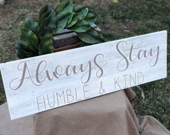 Alway Stay Humble and Kind | Always stay humble sign | | humble & kind | wood sign | distressed sign | farmhouse decor | wooden sign sayings