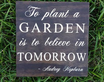 To Plant a Garden | Believe in Tomorrow | Spring Quote | Wood Sign