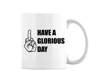 Have A Glorious Day Coffee Mug, Adult Humor Mug, Sarcastic Coffee Mug, Middle Finger Coffee Mug