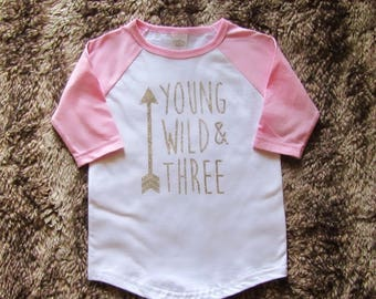 Young, Wild & Three, Young Wild and Three shirt, Young Wild and Three girl shirt, baseball shirt, Young Wild and three pink raglan shirt
