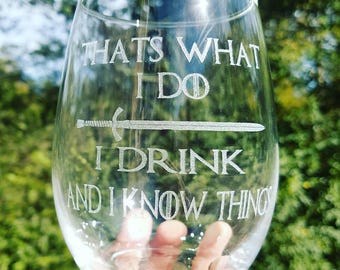 Thats what I do I drink and I know things Game of Thrones Laser engraved wine glass Gift Tyrion Lannister quote