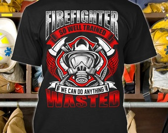 Personalized Firefighter So Well Trained Shirt Fire Fireman Gift Tshirt Wife Daughter Dad Daddy T-shirt Shirts Tee Present Clothing Apparel