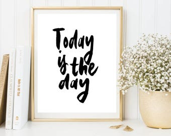 Printable Quotes, Today Is The Day, Motivational Print, Motivational Quote, Inspirational Quote, Printable Art, Home Decor, Wall Art, Poster