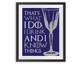 Game of Thrones Poster That's What I do I Drink and I Know Things TV Quote Print Tyrion Lannister Peter Dinklage