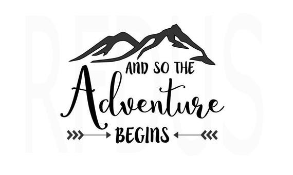 And So The Adventure Begins Never Stop Exploring Svg Cricut