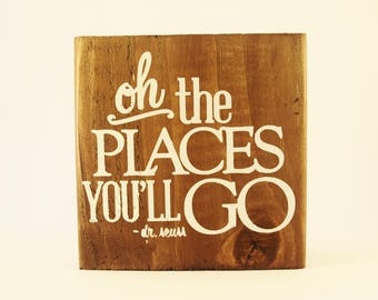 Oh The Places You'll Go Dr Suess Quote - Small Wooden Block Sign - Reclaimed Upcycled Recycled Wood