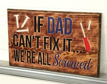 RUSTIC Engraved If DAD Can't Fix It... We're All Screwed Decor*