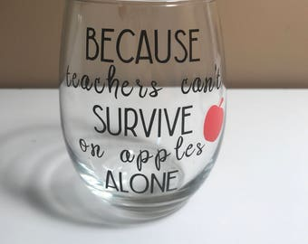 Because teachers can't survive on apples alone. Stemless wine glass