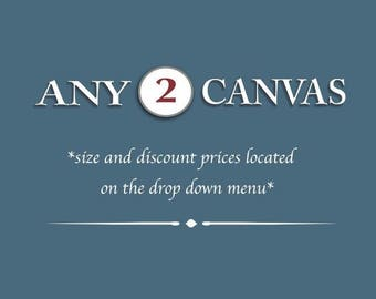 Discounted Set - Customize Any Set of 2 canvas prints - SAVE 40%