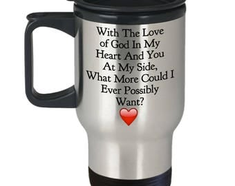 """Christian Gift for Him or Her! """"With The Love of God in My Heart and You at My Side, What More Could I...Want?"""" Stainless Steel Travel Mug"""