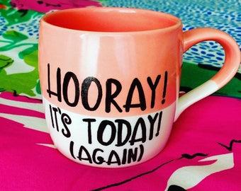 Hooray It's Today Mug
