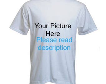 Your Custom Wite T-Shirt w/ your picture(read description)