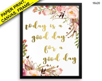 Today Is A Good Day For A Good Day Prints Today Is A Good Day For A Good Day Canvas Wall Art Today Is A Good Day For A Good Day Framed