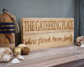 Engraved Pallet Wood Sign- The Gathering Place Where Friends Become Family | Gift | Home Decor | Wall Hanging | Rustic | Housewarming