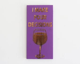 Engraved Pallet Wood Sign- I Make Pour Decisions | Wine | Funny | Gift | Housewarming | Drink | Home Decor | Wall Hanging | Rustic