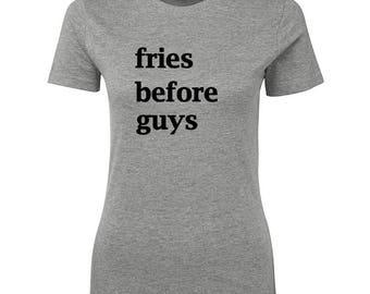 Fries Before Guys Tshirt, Fries B4 Guys T-shirt, Sassy Tees, Hipster, Trendy