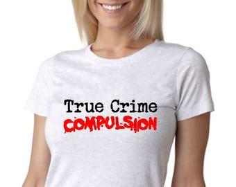 "True Crime ""COMPULSION"" Women's Tshirt"