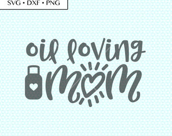 Essential Oils SVG DXF png Cut Files • Oil Loving Mom svg • Essential Oils PNG • Essential Oil Mom Digital, Essential Oils Printable