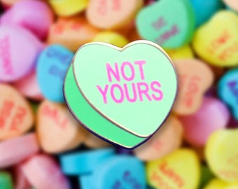 NOT YOURS - Candy Sweetheart Hearts Enamel Pin Message
