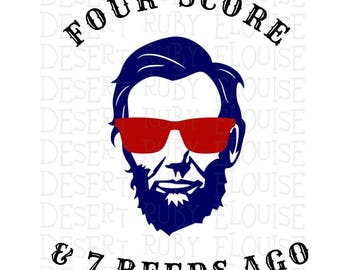 Four Score and Seven Beers Ago / 4th of July SVG / Funny 4th of July SVG / Abraham Lincoln 4th Shirt / Funny Quote / Sunglasses Abe SVG /
