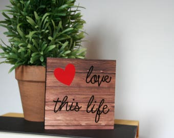Wood Sign, Small Wood Sign, Tabletop Sign, Love this Life