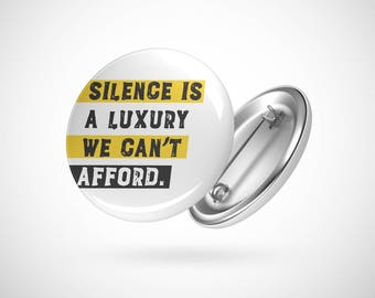 """Silence Is A Luxury We Can't Afford  — 2.25"""" Pinback Pin Button Badge Resist"""