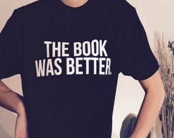 The Book Was Better~ Bookish Shirts~ Womens Clothing