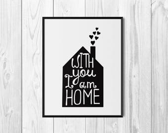 With You I Am Home, Digital Download, Quote Poster, Inspirational Quote, Digital Prints, Typography Print, Black and White, Wall Art Print