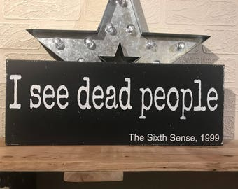 I see dead people, The Sixth Sense, 1999. Movie Quote, Wooden Wall Sign