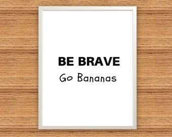Be Brave. Go Bananas. Funny wall art. Quote. Printable wall art. Downloadable wall print. Minimalist poster.