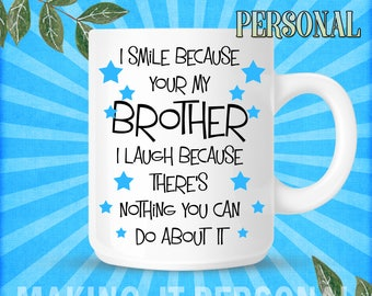 I Smile Because Your My Brother I Laugh Because There's Nothing You Can Do About It Personalised Mug Gift Idea Birthday Or Christmas Present