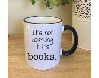 It's not hoarding if it's books gift for book lovers gifts for readers book lover gift mugs with sayings mum gift, custom mug