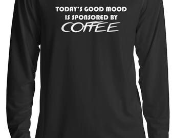 Today's Good Mood Is Sponsored By Coffee Long Sleeve #R