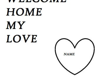 Personalised wall print Welcome home my love .Print Poster can you add any name.Living room and bedroom decor