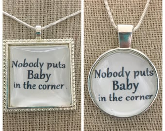 Nobody puts baby in the corner pendant necklace. Dirty dancing movie quote pendant.