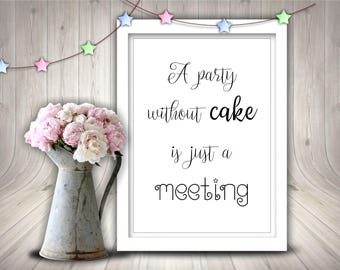 A Party Without Cake Is Just a Meeting Sign, Printable Wedding Sign, Instant Download