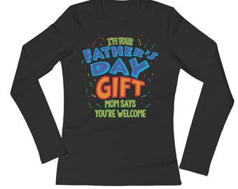 I'm Your Father's Day Gift Mom Says Welcome