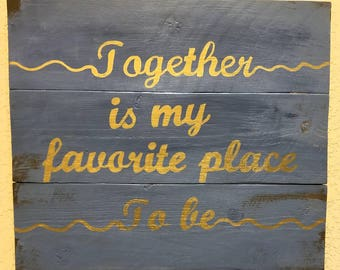 Together is my favorite place to be wood hanging sign