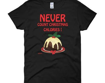 Never Count Christmas Calories! Women's short sleeve t-shirt by Diddydom