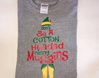 Elf Shirt, Don't Be A Cotton Headed Ninny Muggins Short Sleeve T-Shirt