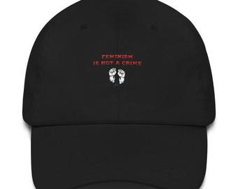 Feminism Is Not A Crime Feminist Political Politics Cotton Dad Hat, Feminist Hat, Feminism Dad Hat, Political Hat, Politics Hat